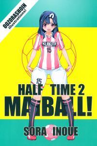 Mai Ball! Half Time